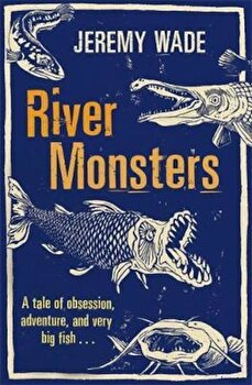 River Monsters, Paperback/Jeremy Wade poza cate
