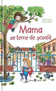 Mama se teme de scoala/Sandra Nelson, Caroline Ayrault