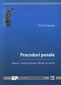 Proceduri penale. Sinteze. Practica judiciara. Modele de minute/Voicu Puscasu imagine elefant.ro 2021-2022
