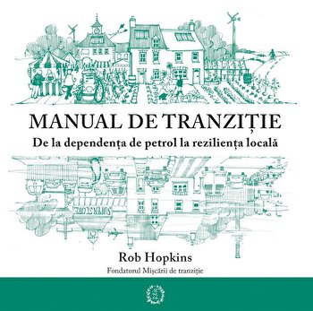 Manual de tranzitie/Rob Hopkins imagine elefant.ro