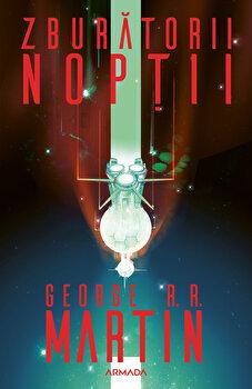 Zburatorii noptii (ed. 2019)/George R.R. Martin imagine elefant.ro 2021-2022