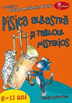Pisica albastra si tabloul misterios (6-11 ani)/Roxana Antoinette Vornic