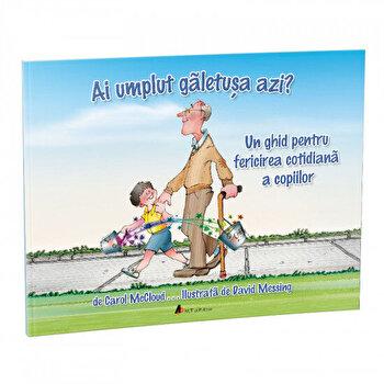 Ai umplut galetusa azi' Un ghid pentru fericirea cotidiana a copiilor/Carol Mccloud imagine