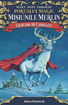 Craciun in Camelot. Portalul Magic-Misiunile Merlin nr. 1/Mary Pope Osborne