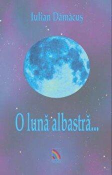 O luna albastra.../Iulian Damacus poza cate