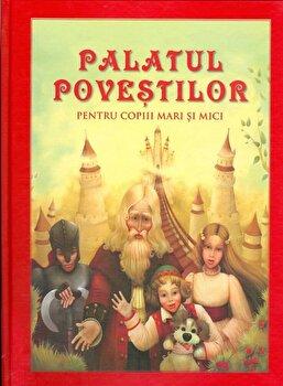 Palatul povestilor. Pentru copiii mari si mici/Danion Vasile