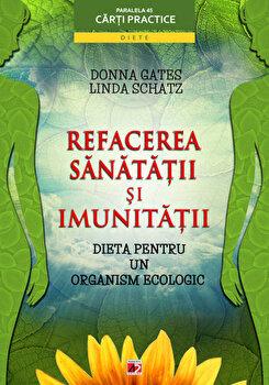 Refacerea sanatatii si a imunitatii. Dieta pentru un organism ecologic/Donna Gates, Linda Schatz imagine elefant.ro 2021-2022