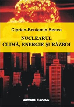 Nuclearul. Clima. energie. razboi/Ciprian-Beniamin Benea imagine