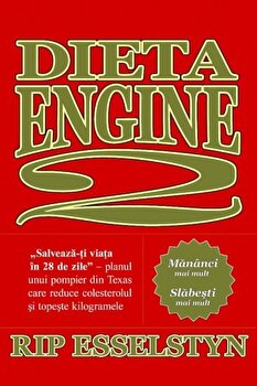 Dieta Engine 2/Rip Esselstyn imagine elefant.ro 2021-2022