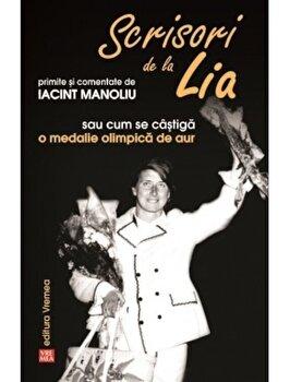 Scrisori de la Lia primite si comentate de Iacint Manoliu sau cum se castiga o medalie olimpica de aur/Iacint Manoliu imagine elefant.ro 2021-2022