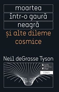 Moartea intr-o gaura neagra si alte dileme cosmice/Neil deGrasse Tyson imagine elefant.ro 2021-2022