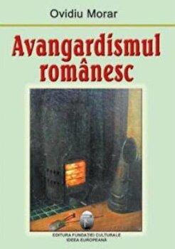 Avangardismul romanesc/Ovidiu Morar imagine elefant.ro
