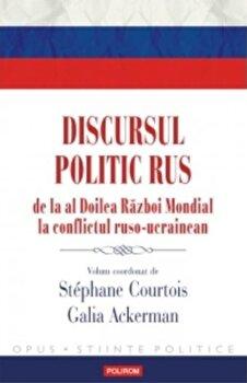 Discursul politic rus de la al Doilea Razboi Mondial la conflictul ruso-ucrainean/Stephane Courtois, Galia Ackerman (coord.)