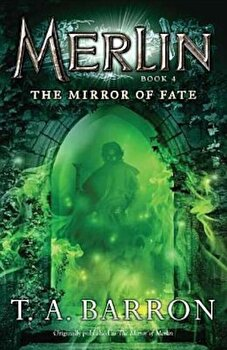 The Mirror of Fate, Paperback/T. A. Barron poza cate