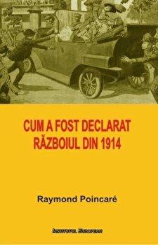 Cum a fost declarat razboiul din 1914/Raymond Poincare poza cate