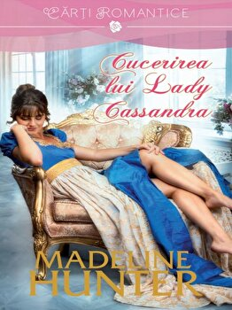 Cucerirea lui lady Cassandra./Madeline Hunter imagine