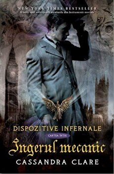 Ingerul mecanic, Dispozitive infernale, Vol. 1/Cassandra Clare imagine elefant 2021