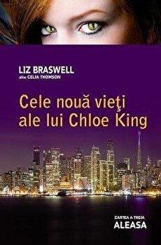 Aleasa, Cele noua vieti ale lui Chloe King, Vol. 3/Liz Braswell (Celia Thomson) poza cate