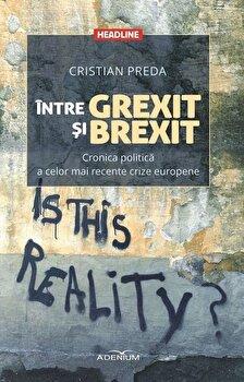 Intre Grexit si Brexit. Cronica politica a celor mai recente crize europene/Cristian Preda imagine elefant.ro 2021-2022