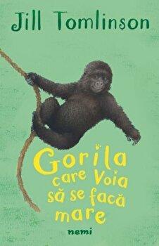 Gorila care voia sa se faca mare/Jill Tomlinson