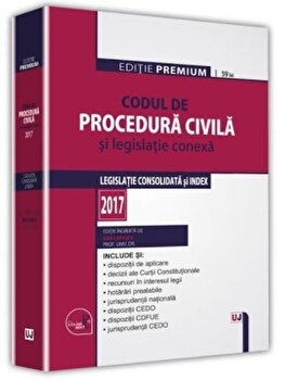 Codul de procedura civila si legislatie conexa 2017. Editie premium/Dan Lupascu imagine elefant.ro 2021-2022
