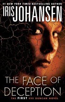 The Face of Deception: The First Eve Duncan Novel, Paperback/Iris Johansen poza cate