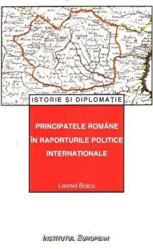 Principatele romane in raporturile politice internationale (1792-1821)/Boicu Leonid imagine elefant.ro 2021-2022