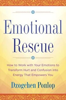 Emotional Rescue: How to Work with Your Emotions to Transform Hurt and Confusion Into Energy That Empowers You, Paperback/Dzogchen poza cate