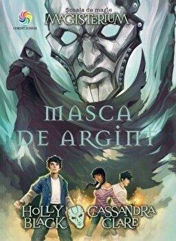 Magisterium vol. 4 - Masca de argint/Holly Black, Cassandra Clare imagine elefant.ro 2021-2022