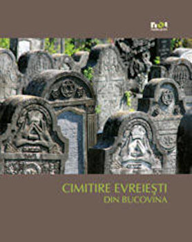 Cimitire evreiesti din Bucovina (versiunea limba ucraineana)/Simon Geissbuhler imagine elefant.ro 2021-2022