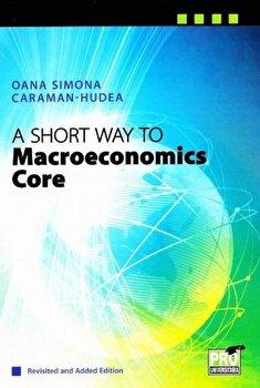 A short way to macroeconomics core revisited and added edition (Hudea Oana Simona)/Hudea Oana Simona imagine elefant.ro 2021-2022