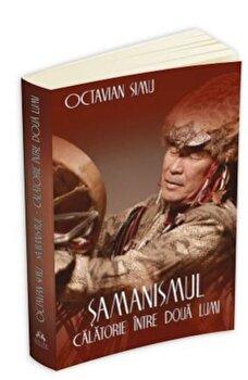 Samanismul - Calatorie intre doua lumi-Octavian Simu imagine