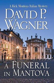 A Funeral in Mantova, Paperback/David P. Wagner poza cate