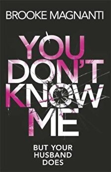 You Don't Know Me, Paperback/Brooke Magnanti poza cate