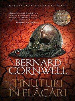 Tinuturi in flacari. Vol 5/Bernard Cornwell