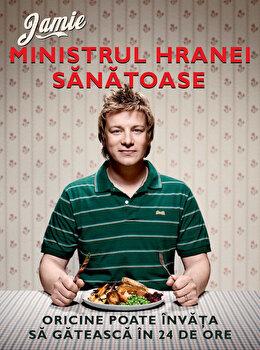 Jamie, ministrul hranei sanatoase. Oricine poate invata sa gateasca in 24 de ore/Jamie Oliver imagine elefant.ro