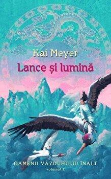 Lance si lumina, Oamenii Vazduhului Inalt, Vol. 2-Kai Meyer imagine