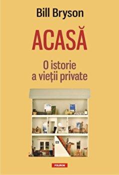 Acasa: O istorie a vietii private/Bill Bryson poza cate