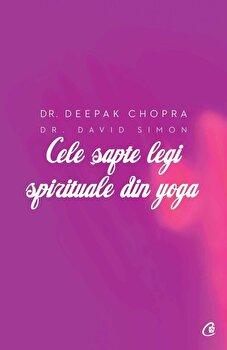 Cele sapte legi spirituale din yoga. Ghid practic pentru vindecarea trupului, a mintii si a spiritului-Deepak Chopra, David Simon imagine