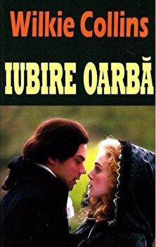 Iubire oarba/Wilkie Collins imagine