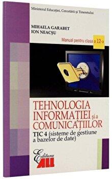 Tehnologia informatiei si a comunicatiilor TIC 4. Manual clasa a XII-a/Mihaela Garabet Ion Neacsu