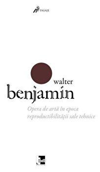 Opera de arta in epoca reproductibilitatii sale tehnice/Walter Benjamin imagine