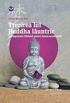 Trezirea lui Buddha launtric. Intelepciune tibetana pentru lumea occidentala (Editie 2016)/Lama Surya Das poza cate
