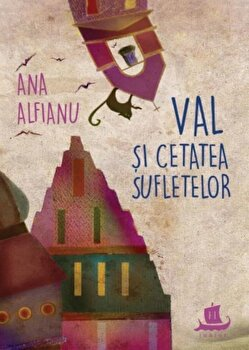 Val si cetatea sufletelor/Ana Alifanu