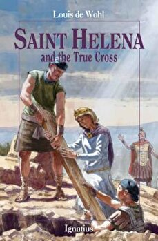 Saint Helena and the True Cross, Paperback/Louis De Wohl poza cate