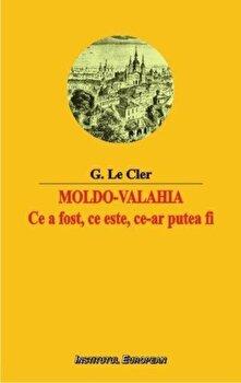 Moldo-Valahia. Ce a fost, ce este, ce-ar putea fi/G. Le Cler