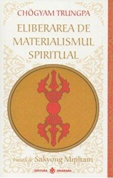 Eliberarea de Materialismul spiritual - Editia 2014/Chogyam Trungpa poza cate