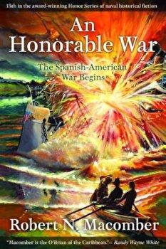 An Honorable War: The Spanish-American War Begins, Paperback/Robert N. Macomber poza cate