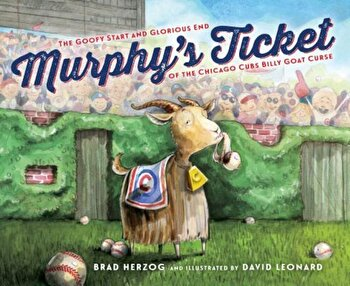Murphy's Ticket: The Goofy Start and Glorious End of the Chicago Cubs Billy Goat Curse, Hardcover/Brad Herzog image0