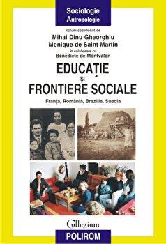 Educatie si frontiere sociale: Franta, Romania, Brazilia, Suedia/Mihai Dinu Gheorghiu, Monique de Saint Martin poza cate